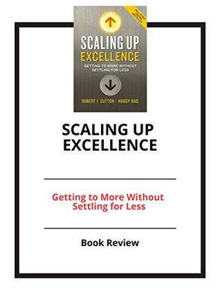 Scaling Up Excellence: Getting to More Without Settling for Less: Book Review