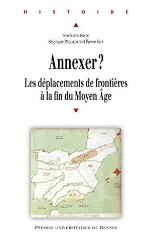 Annexer?: Les déplacements de frontières à la fin du Moyen Âge