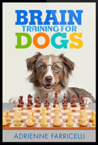 Brain Training for Dogs - Build a Genius Dog by Adrienne Farricelli