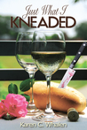 Just What I Kneaded (Fifth in the dinner club murder mystery series)