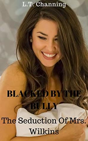 Blacked By The Bully : The Seduction of Mrs. Wilkins