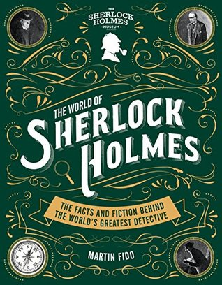 The World of Sherlock Holmes: The Facts and Fiction Behind The Facts and Fiction Behind the World's Greatest Detective
