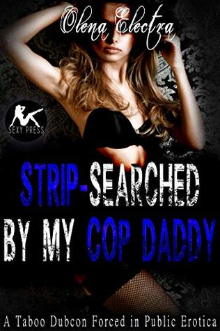 Strip-Searched by My Cop Daddy: A Taboo Dubcon Forced in Public Erotica