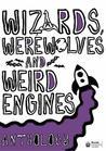 Wizards, Werewolves and Weird Engines