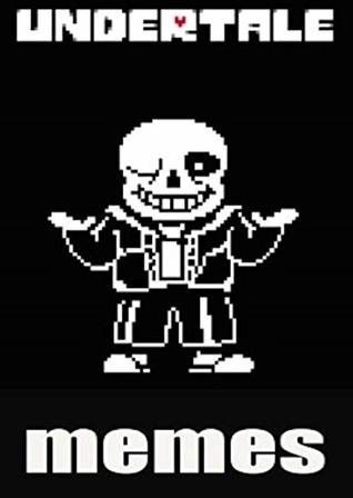 Memes: Undertale Funny Memes (Awesome Hilarious Memes From The Undertale Weird World) Undertale Memes