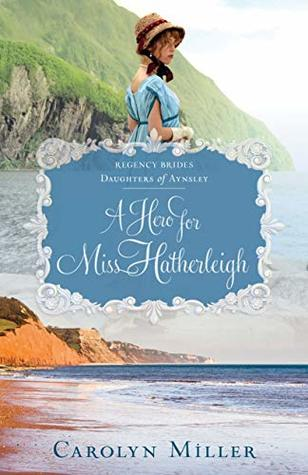 A Hero for Miss Hatherleigh (Regency Brides: Daughters of Aynsley #1)