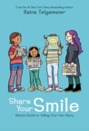Share Your Smile: Raina's Guide to Telling Your Own Story,
