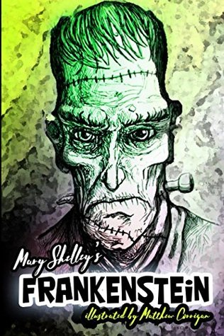 Frankenstein illustrated: The original classic horror illustrated with 10 new illustrations by Matthew Corrigan