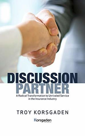 Discussion Partner: A Radical Transformation to Unrivaled Service for Insurance Customers