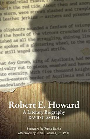 Robert E. Howard: A Literary Biography