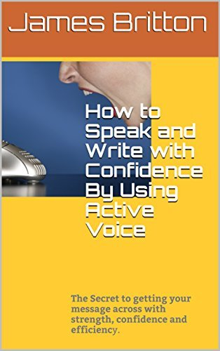 Writing Skills Lesson : Write with Active Voice Confidence: How to Write Better : Focus on Using Active Voice. Write & Speak With Added Confidence Today!