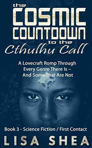 The Cosmic Countdown to the Cthulhu Call - Book 3 - Science Fiction / First Contact (A Lovecraft Romp Through Every Genre There Is – And Some That Are Not)