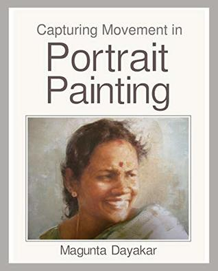 Capturing Movement in Portrait Painting (Magunta Dayakar Art Class Series Book 6)