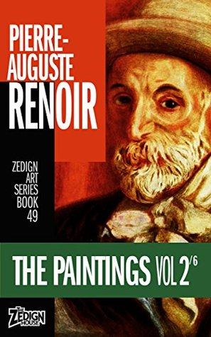 Pierre-Auguste Renoir - The Paintings Vol 2 (Zedign Art Series Book 49)