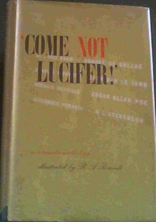 Come not, Lucifer!: a romantic anthology