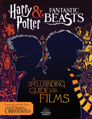 A Spellbinding Guide to the Films (Harry Potter and Fantastic Beasts): Harry Potter and Fantastic Beasts