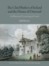 The Chief Butlers of Ireland and the House of Ormonde: An Illustrated Genealogical Guide