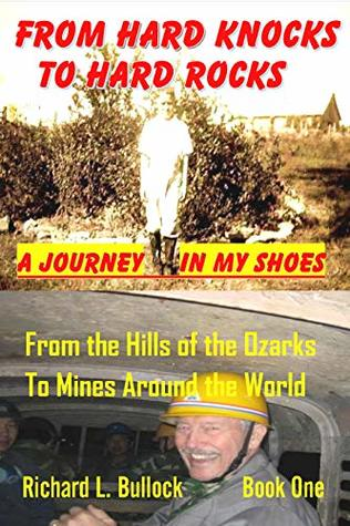 From Hard Knocks to Hard Rocks: A Journey in My Shoes: From the Hills of the Ozarks to Mines Around the World