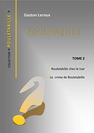 ROUTEBAILLE TOME 2: ROULETABILLE CHEZ LE TSAR - LE CRIME DE ROULETABILLE illustré (COLLECTION ROULETABILLE t. 3)