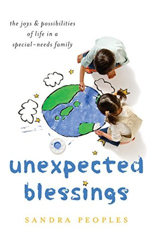 Unexpected Blessings: The Joys and Possibilities of Life in a Special-Needs Family