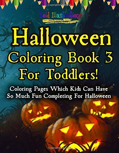 Halloween Coloring Book 3 For Toddlers! Coloring Pages Which Kids Can Have So Much Fun Completing For Halloween