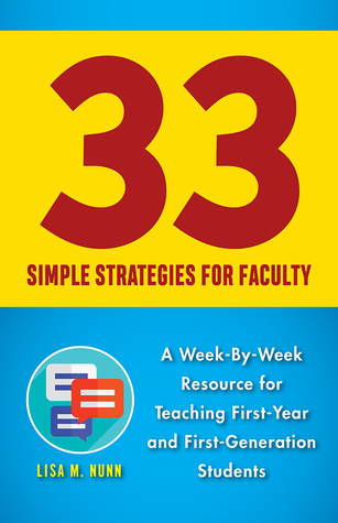 33 Simple Strategies for Faculty: A Week-By-Week Resource for Teaching First-Year and First-Generation Students