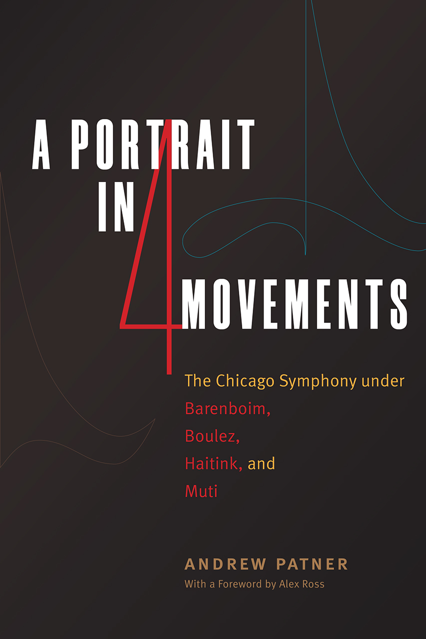 A Portrait in Four Movements: The Chicago Symphony under Barenboim, Boulez, Haitink, and Muti