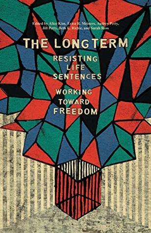 The Long Term: Resisting Life Sentences Working Toward Freedom