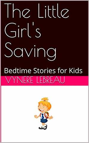 The Little Girl's Saving: Bedtime Stories for Kids