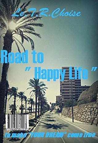 """Road to """" Happy Life """": to make your dream come true"""