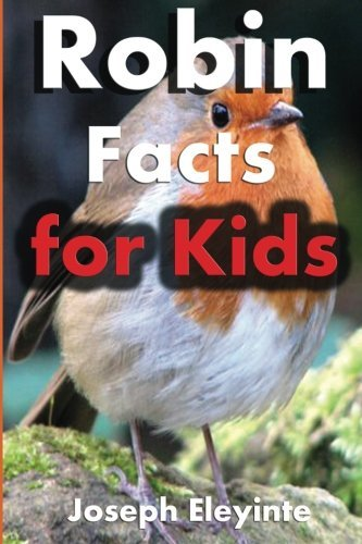 Robin Facts for Kids: Amazing Facts About Robins: Volume 12