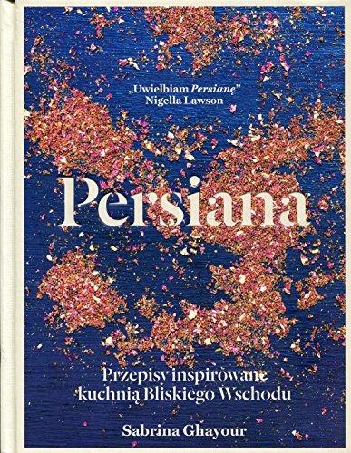 Persiana. Przepisy inspirowane kuchnia Bliskiego Wschodu