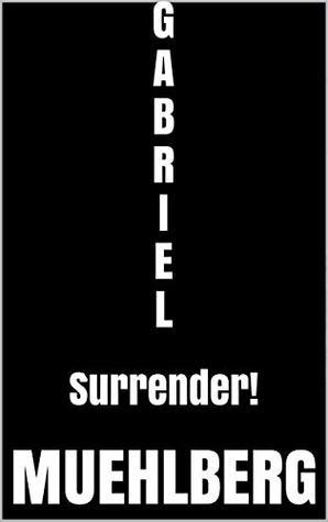 WWIII / GABRIEL / Part 01: Surrender!: The BREAKUP of AMERICA (SERIALIZED WWIII NOVEL)