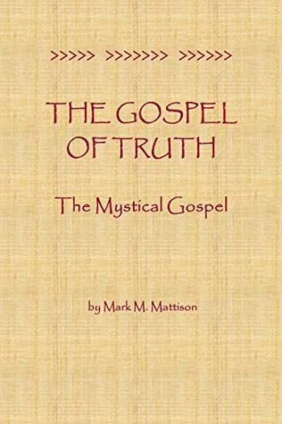 The Gospel of Truth: The Mystical Gospel