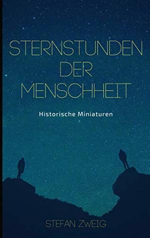 Sternstunden der Menschheit: Historische Miniaturen. Klassiker der Weltliteratur