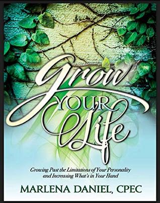 Grow Your Life: Moving past the limitations of your personality and increasing whats in your hand.