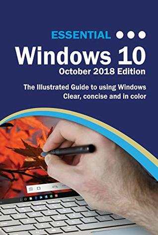 Essential Windows 10 October 2018 Edition: The Illustrated Guide to using Windows (Computer Essentials)