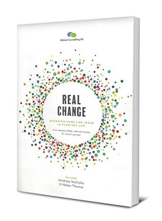 Real Change: Becoming More Like Jesus in Everyday Life