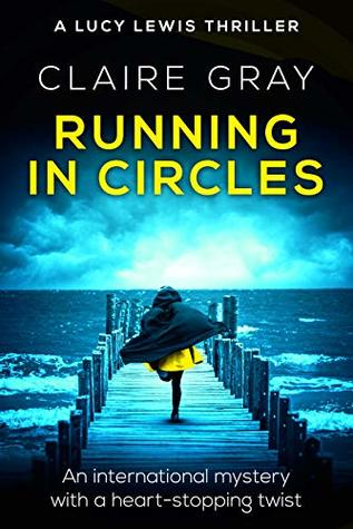 Running in Circles: An international mystery with a heart-stopping twist (Lucy Lewis Thriller Book 1)