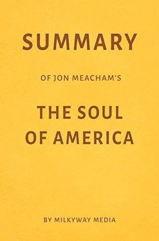 Summary of Jon Meacham's The Soul of America by Milkyway Media