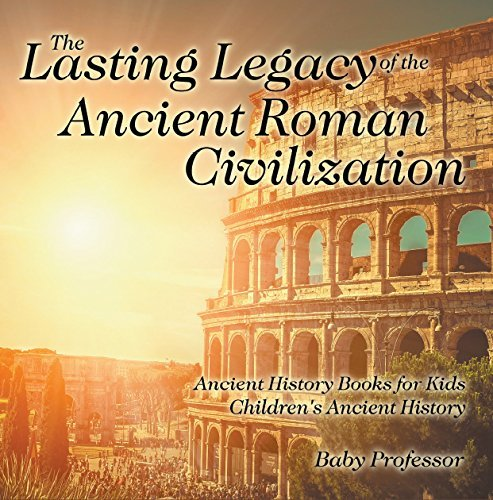 The Lasting Legacy of the Ancient Roman Civilization - Ancient History Books for Kids | Children's Ancient History