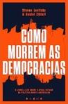 Como Morrem as Democracias by Steven Levitsky