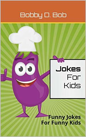 Jokes For Kids: Funny Jokes For Funny Kids (jokes for kids, riddles books, joke books for teens, funny books, knock knock books, joke books for kids 10-12, jokes and trick questions)