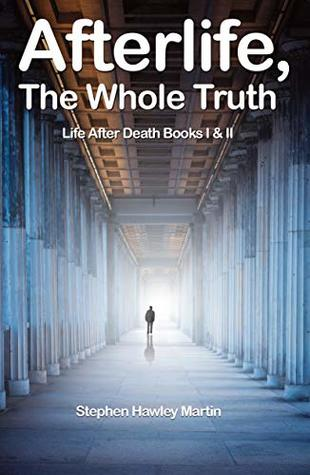 Afterlife, The Whole Truth: Life After Death Books I & II