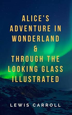 Alice in Wonderland: Alice's Adventure in Wonderland and Through the Looking Glass
