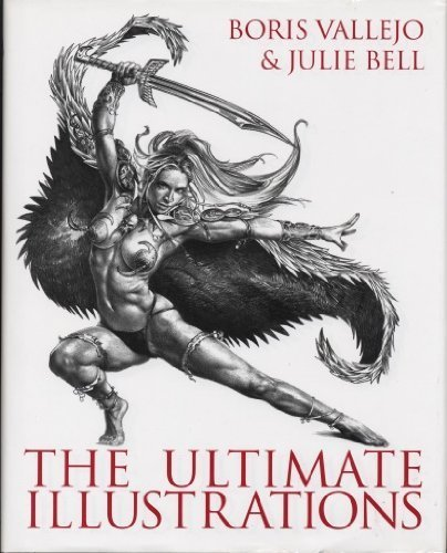Boris Vallejo & Julie Bell The Ultimate Illustrations