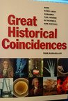 Great Historical Coincidences, How Good Luck Changed the Course of Science & History