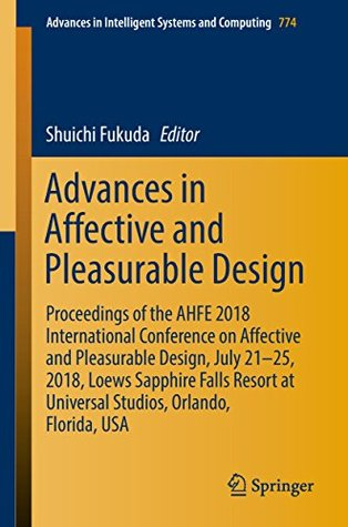 Advances in Affective and Pleasurable Design: Proceedings of the AHFE 2018 International Conference on Affective and Pleasurable Design, July 21-25, 2018, ... in Intelligent Systems and Computing)