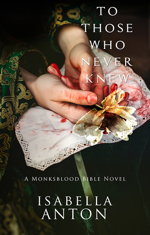 To Those Who Never Knew (A Monksblood Bible Novel, #1)
