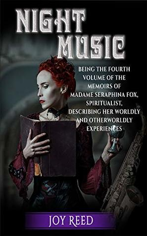 Night Music: Being the Fourth Memoir of Madame Seraphina Fox, Spiritualist, Describing Her Worldly and Otherworldly Experiences (The Seraphina Fox Mystery Series Book 4)